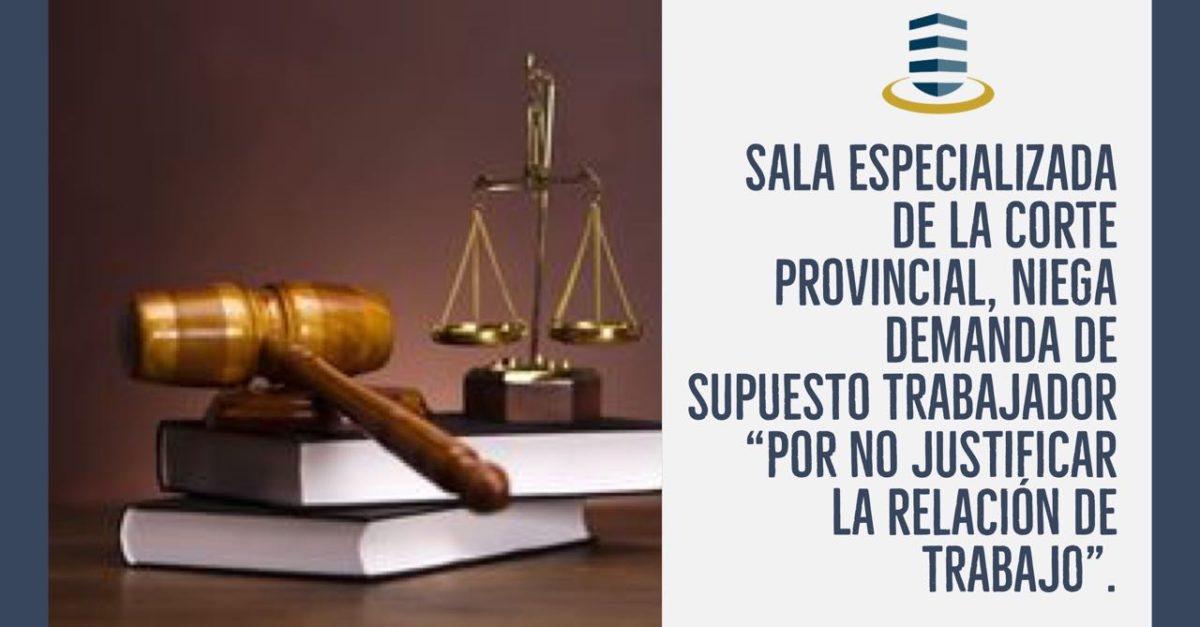 """Sala Especializada de la Corte Provincial, niega demanda de supuesto trabajador """"por no justificar la relación de trabajo""""."""