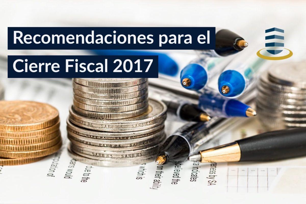 RECOMENDACIONES IMPORTANTES PARA EL CIERRE FISCAL 2017